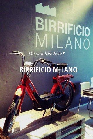 BIRRIFICIO MILANO Do you like beer?