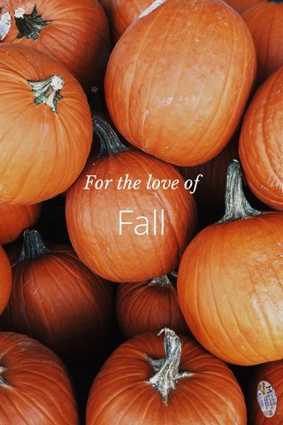 Fall For the love of