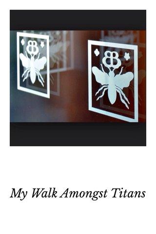 My Walk Amongst Titans