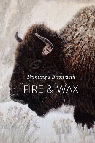 FIRE & WAX Painting a Bison with
