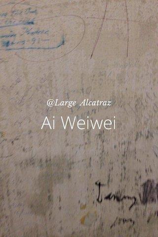 Ai Weiwei @Large Alcatraz