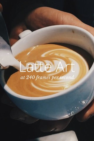 Latte Art at 240 frames per second.