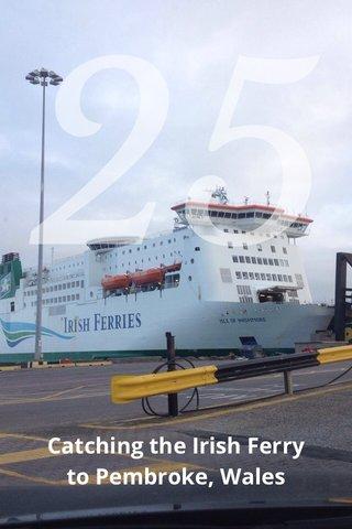 25 Catching the Irish Ferry to Pembroke, Wales