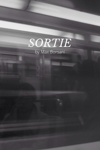 SORTIE by Max Borsani