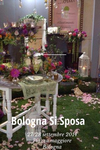 Bologna Si Sposa 27/28 settembre 2014 Piazza maggiore Bologna