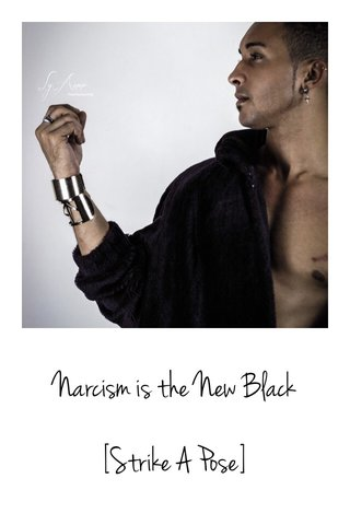Narcism is the New Black [Strike A Pose]