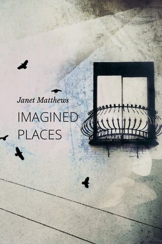 IMAGINED PLACES Janet Matthews