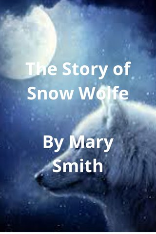The Story of Snow Wolfe By Mary Smith