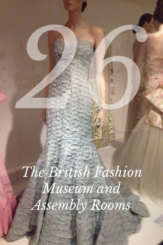 26 The British Fashion Museum and Assembly Rooms