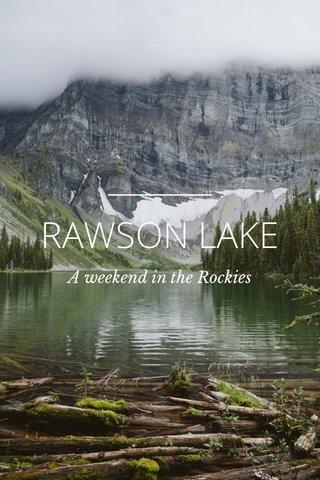 RAWSON LAKE A weekend in the Rockies