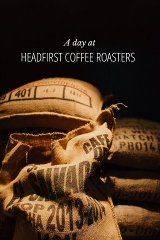 HEADFIRST COFFEE ROASTERS A day at