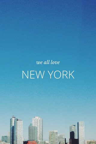 NEW YORK we all love