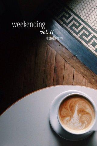 weekending vol. II #stellercity