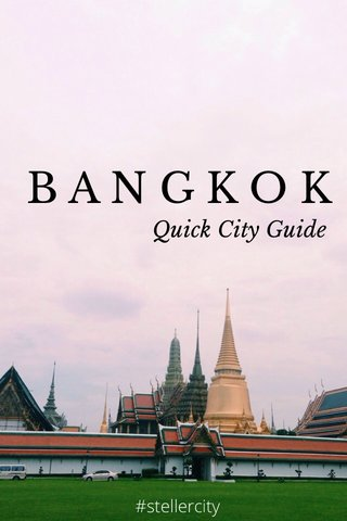 BANGKOK Quick City Guide #stellercity