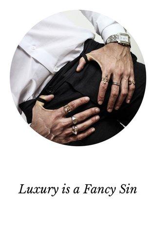 Luxury is a Fancy Sin