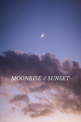 MOONRISE // SUNSET