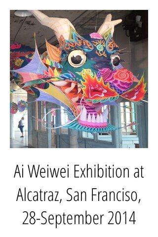 Ai Weiwei Exhibition at Alcatraz, San Franciso, 28-September 2014