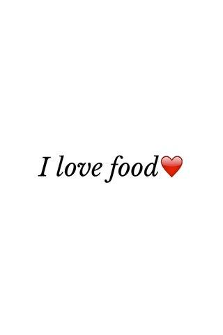 I love food❤️