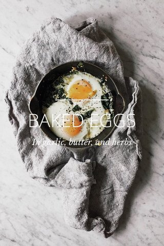BAKED EGGS In garlic, butter, and herbs