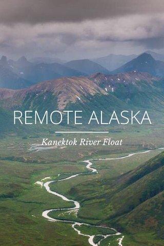 REMOTE ALASKA Kanektok River Float