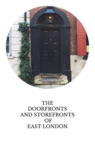 THE DOORFRONTS AND STOREFRONTS OF EAST LONDON