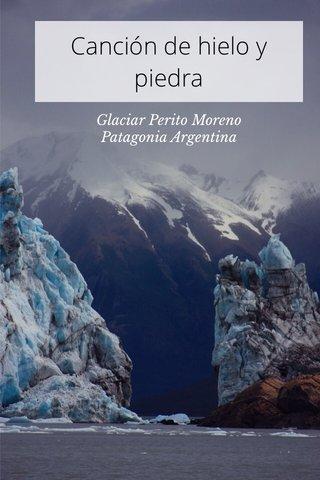 Canción de hielo y piedra Glaciar Perito Moreno Patagonia Argentina