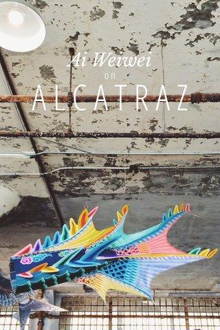ALCATRAZ Ai Weiwei on