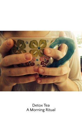 Detox Tea A Morning Ritual