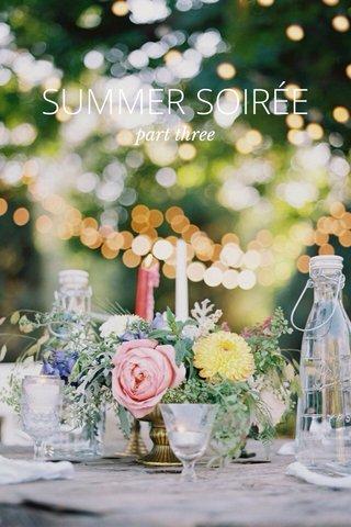 SUMMER SOIRÉE part three