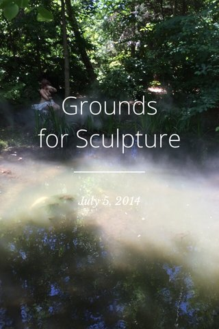 Grounds for Sculpture July 5, 2014