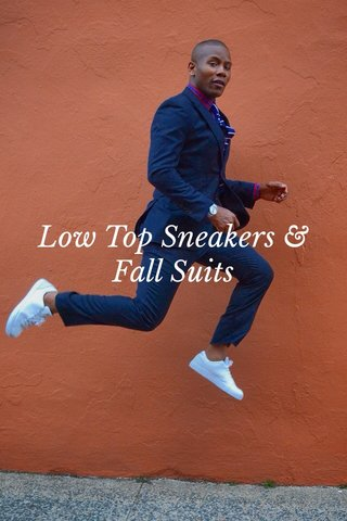Low Top Sneakers & Fall Suits