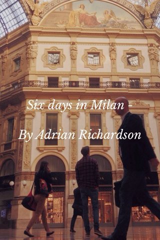 Six days in Milan - By Adrian Richardson