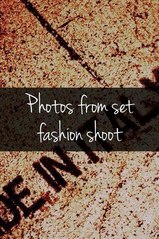 Photos from set fashion shoot
