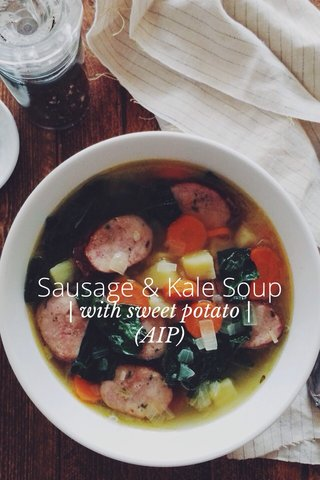 Sausage & Kale Soup | with sweet potato | (AIP)