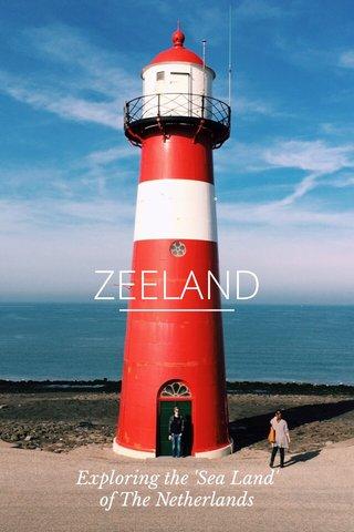ZEELAND Exploring the 'Sea Land' of The Netherlands