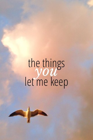 you the things let me keep