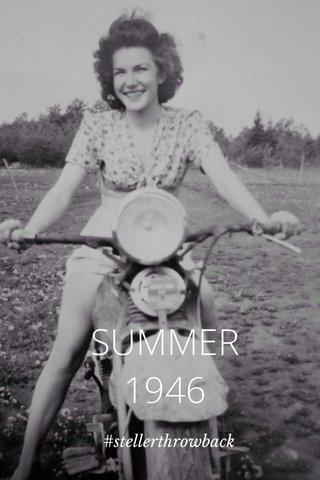 SUMMER 1946 #stellerthrowback