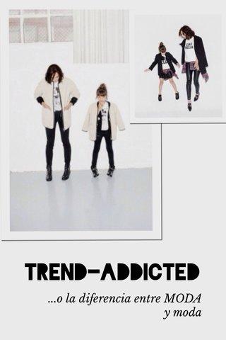 TRend-AddicTeD ...o la diferencia entre MODA y moda