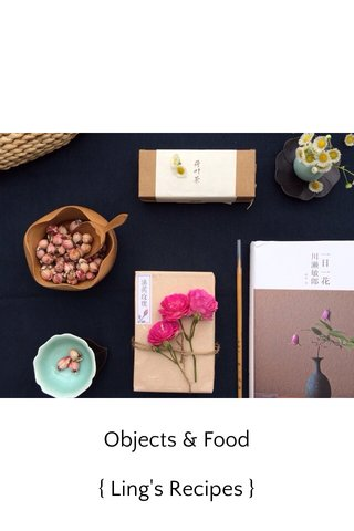 Objects & Food { Ling's Recipes }