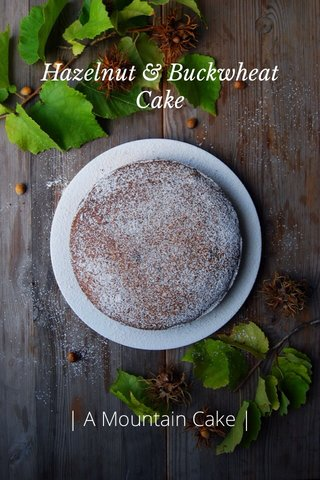 Hazelnut & Buckwheat Cake   A Mountain Cake  