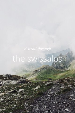 the swissalps A stroll through