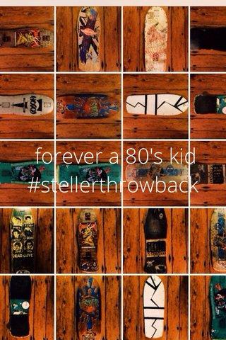 forever a 80's kid #stellerthrowback