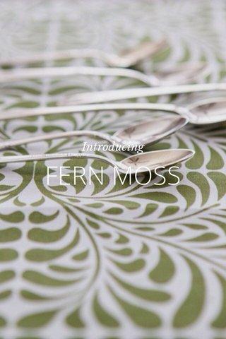 FERN MOSS Introducing