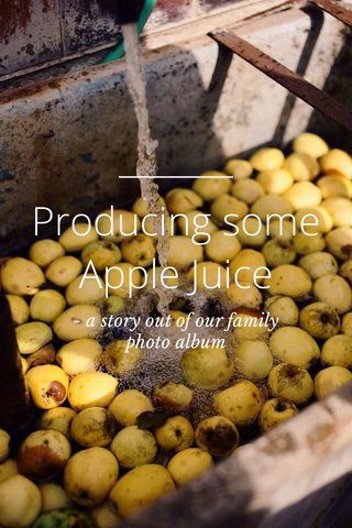 Producing some Apple Juice - a story out of our family photo album