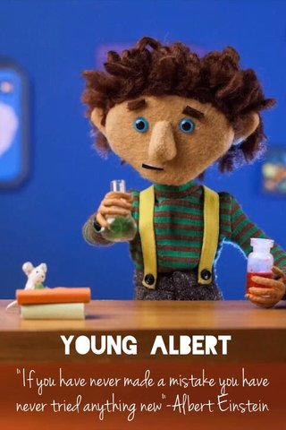 """Young Albert """"If you have never made a mistake you have never tried anything new""""-Albert Einstein"""