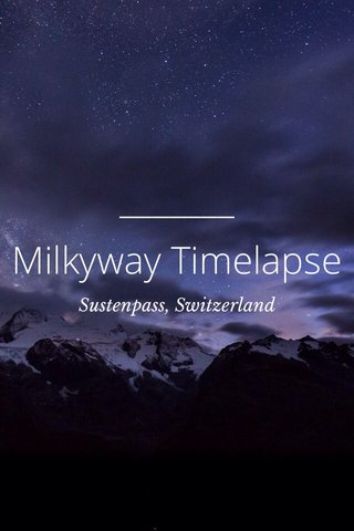 Milkyway Timelapse Sustenpass, Switzerland