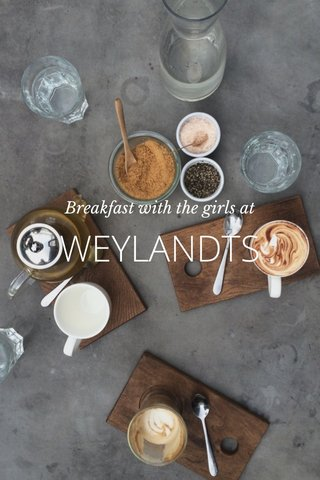 WEYLANDTS Breakfast with the girls at