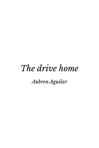 The drive home Aubren Aguilar
