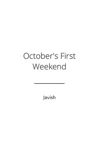 October's First Weekend Javish