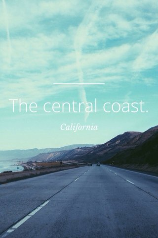 The central coast. California